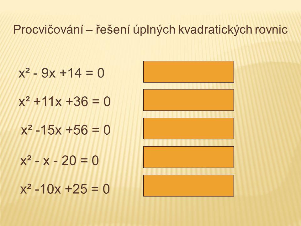 Procvičování – řešení úplných kvadratických rovnic x² - 9x +14 = 0 x 1 = 7, x 2 = 2 x² +11x +36 = 0 nelze řešit v R x² -15x +56 = 0 x² - x - 20 = 0 x² -10x +25 = 0 x 1 = 7, x 2 = 8 x 1 = 5, x 2 = -4 x 1 = 5, x 2 = 5
