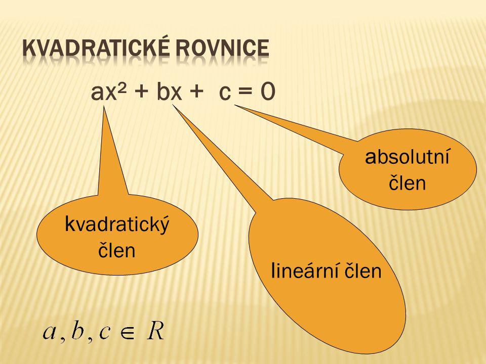 ax² + bx + c = 0 a bsolutní člen k vadratický člen l ineární člen
