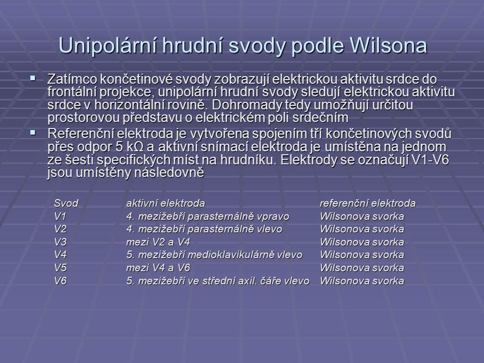 Unipolární hrudní svody podle Wilsona  Zatímco končetinové svody zobrazují elektrickou aktivitu srdce do frontální projekce, unipolární hrudní svody