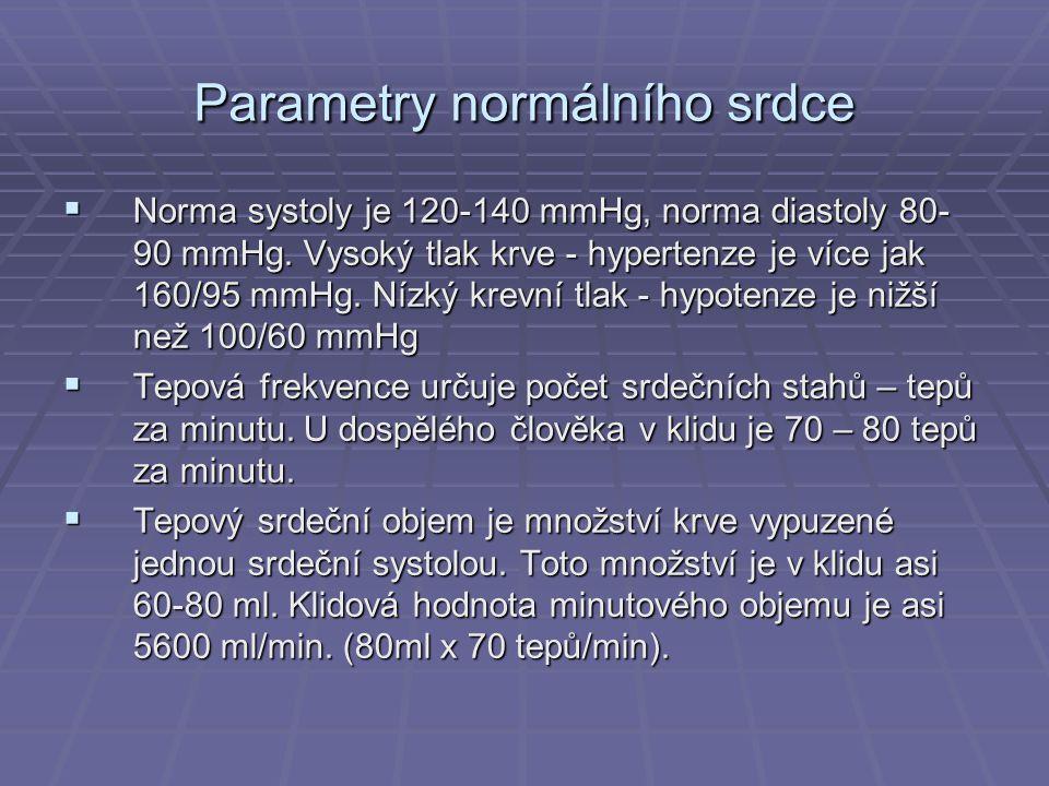 Parametry normálního srdce  Norma systoly je 120-140 mmHg, norma diastoly 80- 90 mmHg. Vysoký tlak krve - hypertenze je více jak 160/95 mmHg. Nízký k