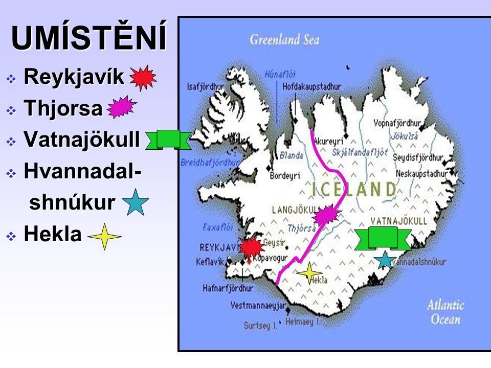UMÍSTĚNÍ  Reykjavík  Thjorsa  Vatnajökull  Hvannadal- shnúkur shnúkur  Hekla