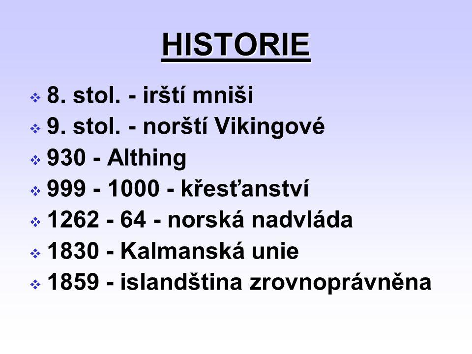 HISTORIE 88. stol. - irští mniši 99. stol. - norští Vikingové 9930 - Althing 9999 - 1000 - křesťanství 11262 - 64 - norská nadvláda 11830