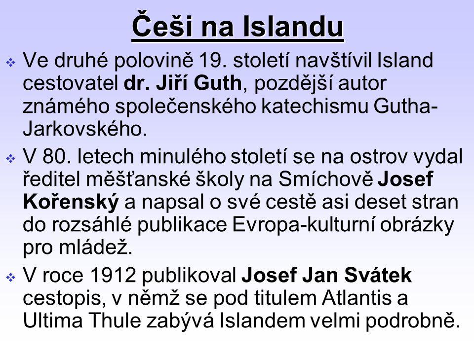 Češi na Islandu  Ve druhé polovině 19. století navštívil Island cestovatel dr. Jiří Guth, pozdější autor známého společenského katechismu Gutha- Jark