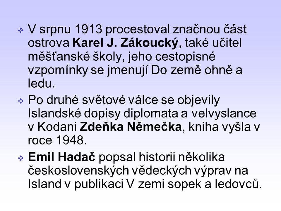 V srpnu 1913 procestoval značnou část ostrova Karel J. Zákoucký, také učitel měšťanské školy, jeho cestopisné vzpomínky se jmenují Do země ohně a le