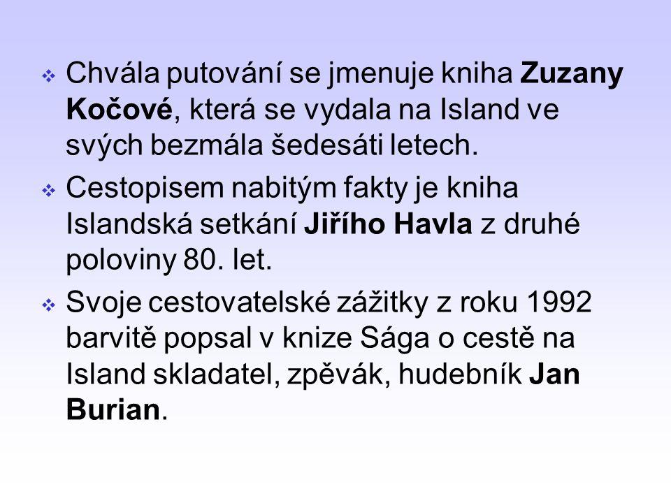 Chvála putování se jmenuje kniha Zuzany Kočové, která se vydala na Island ve svých bezmála šedesáti letech.  Cestopisem nabitým fakty je kniha Isla