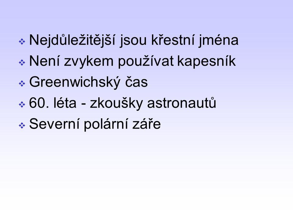 NNejdůležitější jsou křestní jména NNení zvykem používat kapesník GGreenwichský čas 660. léta - zkoušky astronautů SSeverní polární záře