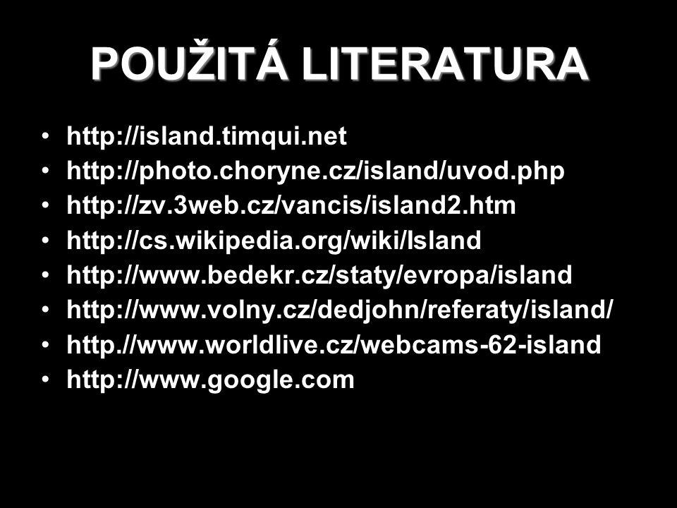 POUŽITÁ LITERATURA http://island.timqui.net http://photo.choryne.cz/island/uvod.php http://zv.3web.cz/vancis/island2.htm http://cs.wikipedia.org/wiki/