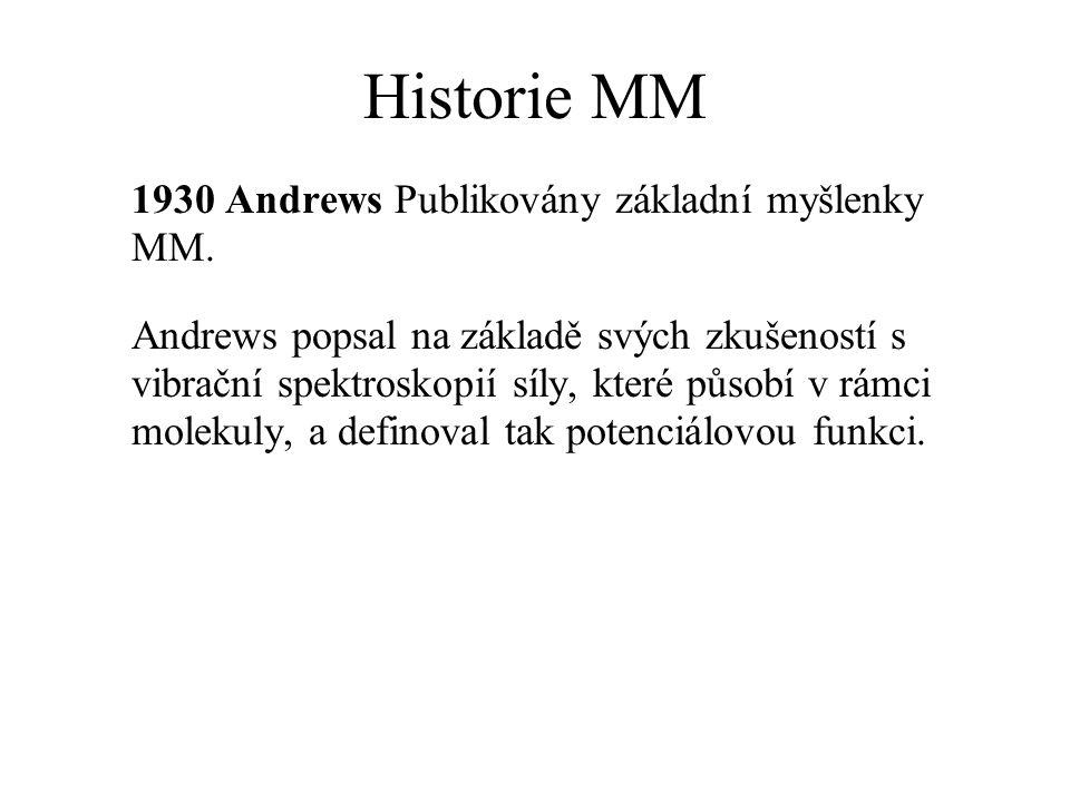 Historie MM 1930 Andrews Publikovány základní myšlenky MM. Andrews popsal na základě svých zkušeností s vibrační spektroskopií síly, které působí v rá