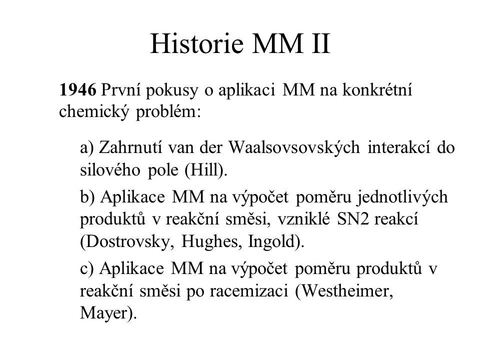 Historie MM II 1946 První pokusy o aplikaci MM na konkrétní chemický problém: a) Zahrnutí van der Waalsovsovských interakcí do silového pole (Hill). b