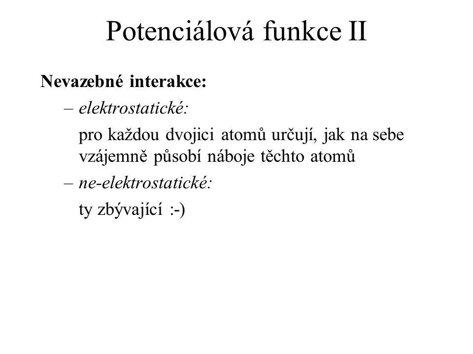 Potenciálová funkce II Nevazebné interakce: –elektrostatické: pro každou dvojici atomů určují, jak na sebe vzájemně působí náboje těchto atomů –ne-ele