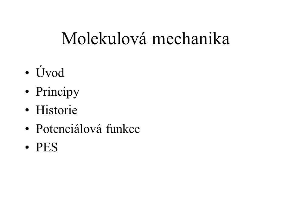 Molekulová mechanika Úvod Principy Historie Potenciálová funkce PES