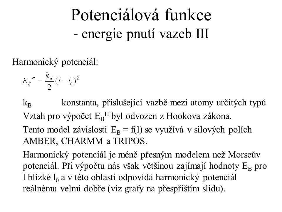 Potenciálová funkce - energie pnutí vazeb III Harmonický potenciál: k B konstanta, příslušející vazbě mezi atomy určitých typů Vztah pro výpočet E B H