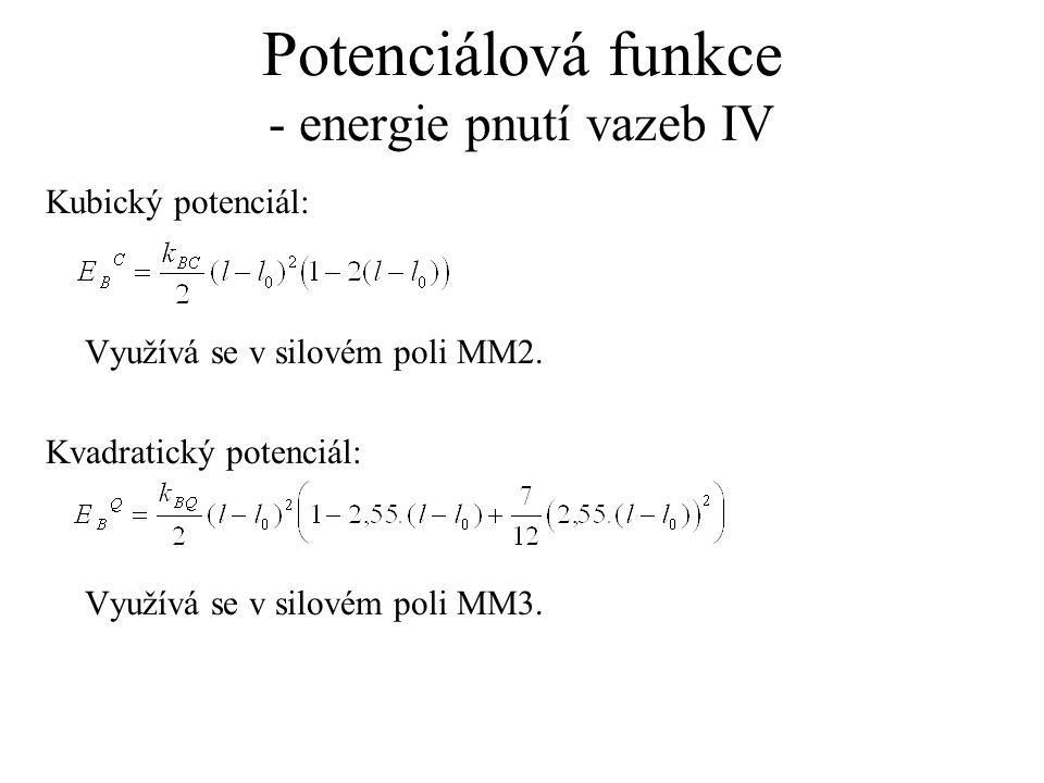 Potenciálová funkce - energie pnutí vazeb IV Kubický potenciál: Využívá se v silovém poli MM2. Kvadratický potenciál: Využívá se v silovém poli MM3.