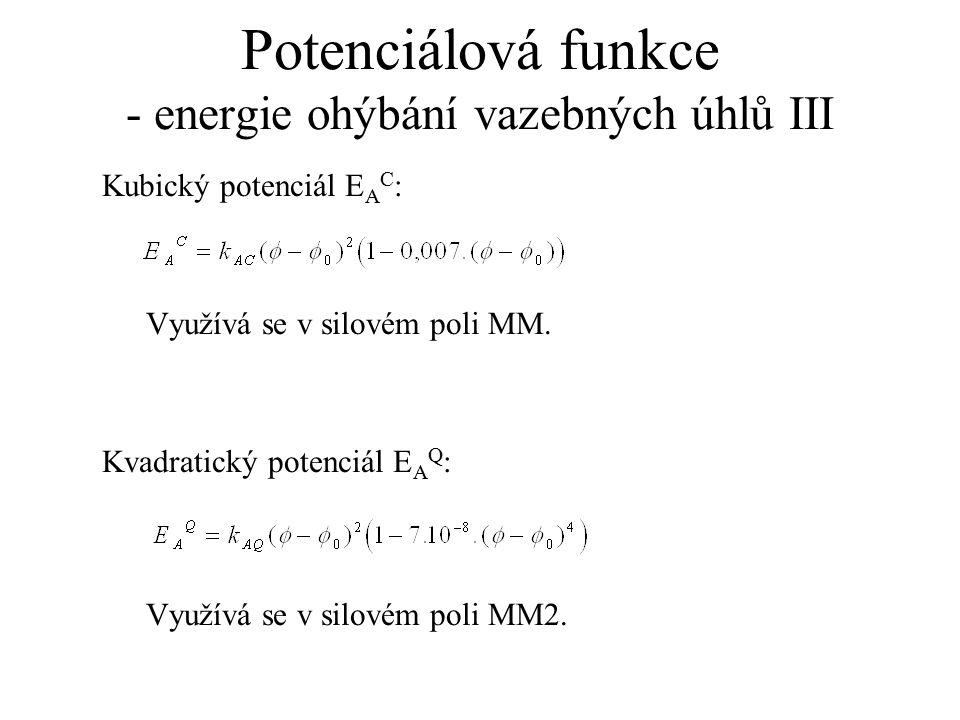 Potenciálová funkce - energie ohýbání vazebných úhlů III Kubický potenciál E A C : Využívá se v silovém poli MM. Kvadratický potenciál E A Q : Využívá