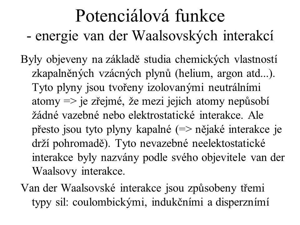 Potenciálová funkce - energie van der Waalsovských interakcí Byly objeveny na základě studia chemických vlastností zkapalněných vzácných plynů (helium