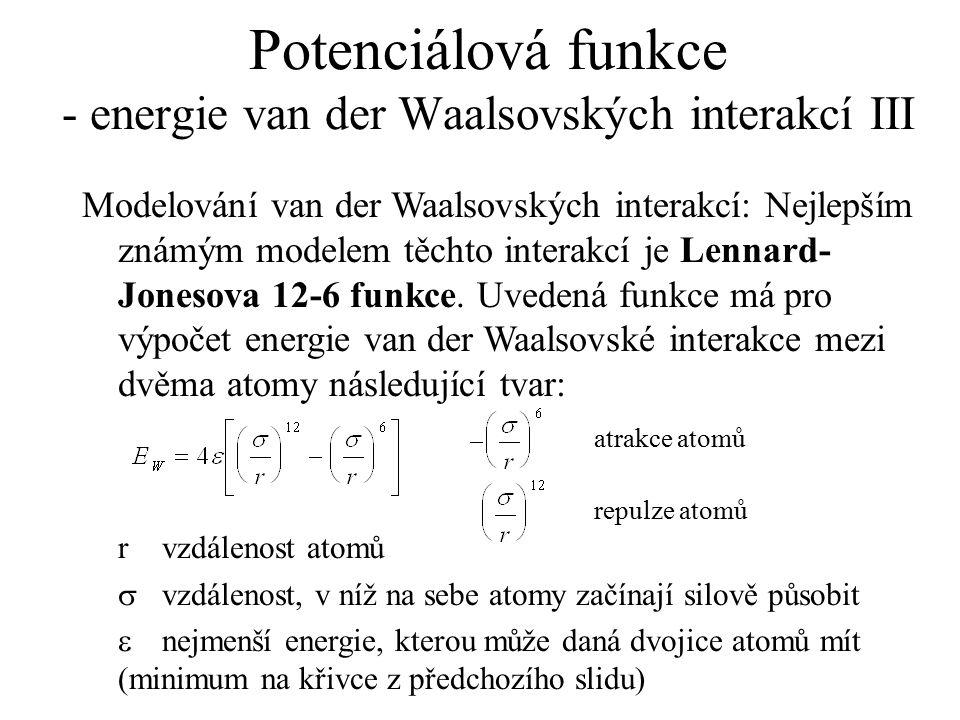 Potenciálová funkce - energie van der Waalsovských interakcí III Modelování van der Waalsovských interakcí: Nejlepším známým modelem těchto interakcí