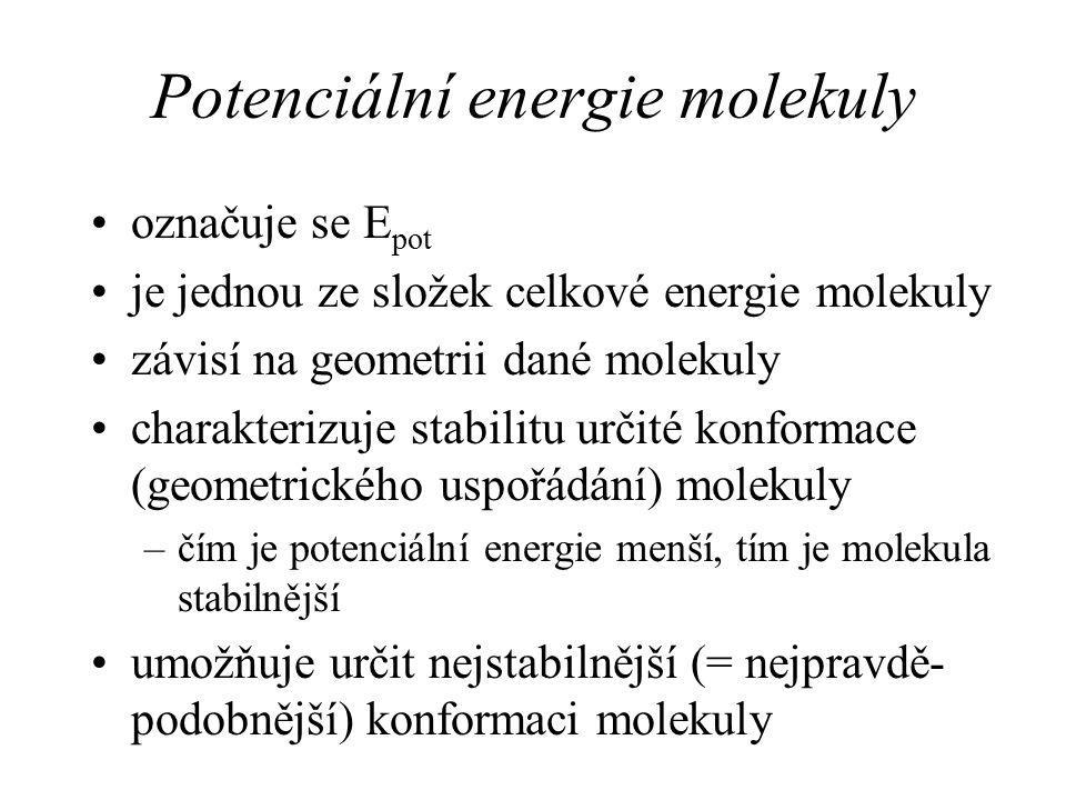 Potenciální energie molekuly označuje se E pot je jednou ze složek celkové energie molekuly závisí na geometrii dané molekuly charakterizuje stabilitu