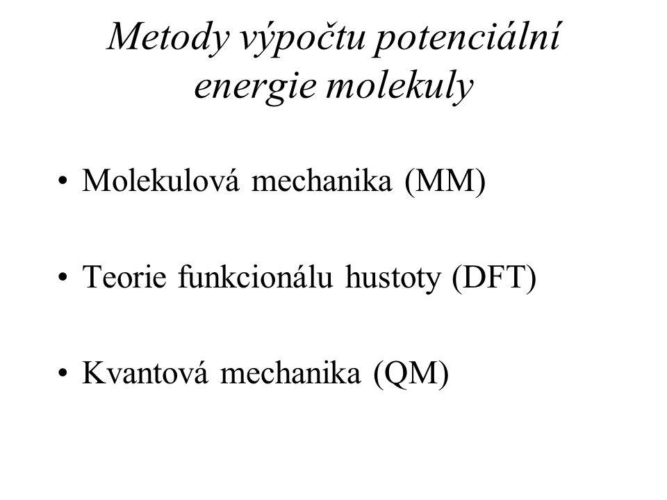 Metody výpočtu potenciální energie molekuly Molekulová mechanika (MM) Teorie funkcionálu hustoty (DFT) Kvantová mechanika (QM)
