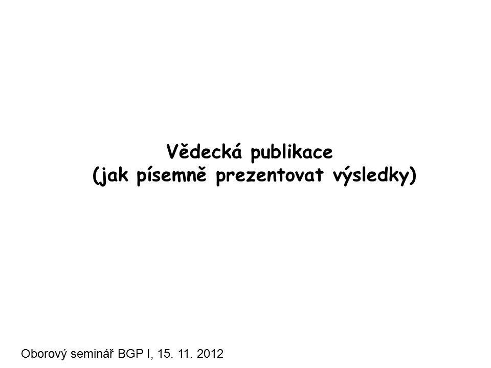 Vědecká publikace (jak písemně prezentovat výsledky) Oborový seminář BGP I, 15. 11. 2012