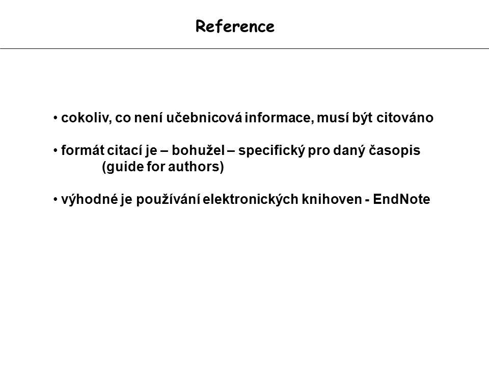 Reference cokoliv, co není učebnicová informace, musí být citováno formát citací je – bohužel – specifický pro daný časopis (guide for authors) výhodné je používání elektronických knihoven - EndNote