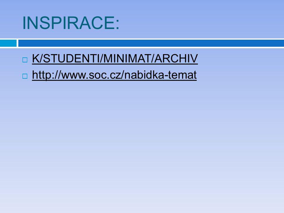 INSPIRACE:  K/STUDENTI/MINIMAT/ARCHIV  http://www.soc.cz/nabidka-temat