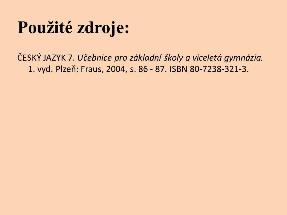 Použité zdroje: ČESKÝ JAZYK 7. Učebnice pro základní školy a víceletá gymnázia.