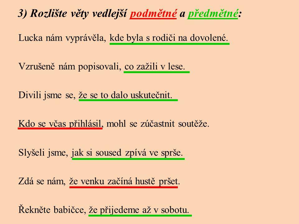 3) Rozlište věty vedlejší podmětné a předmětné: Lucka nám vyprávěla, kde byla s rodiči na dovolené.