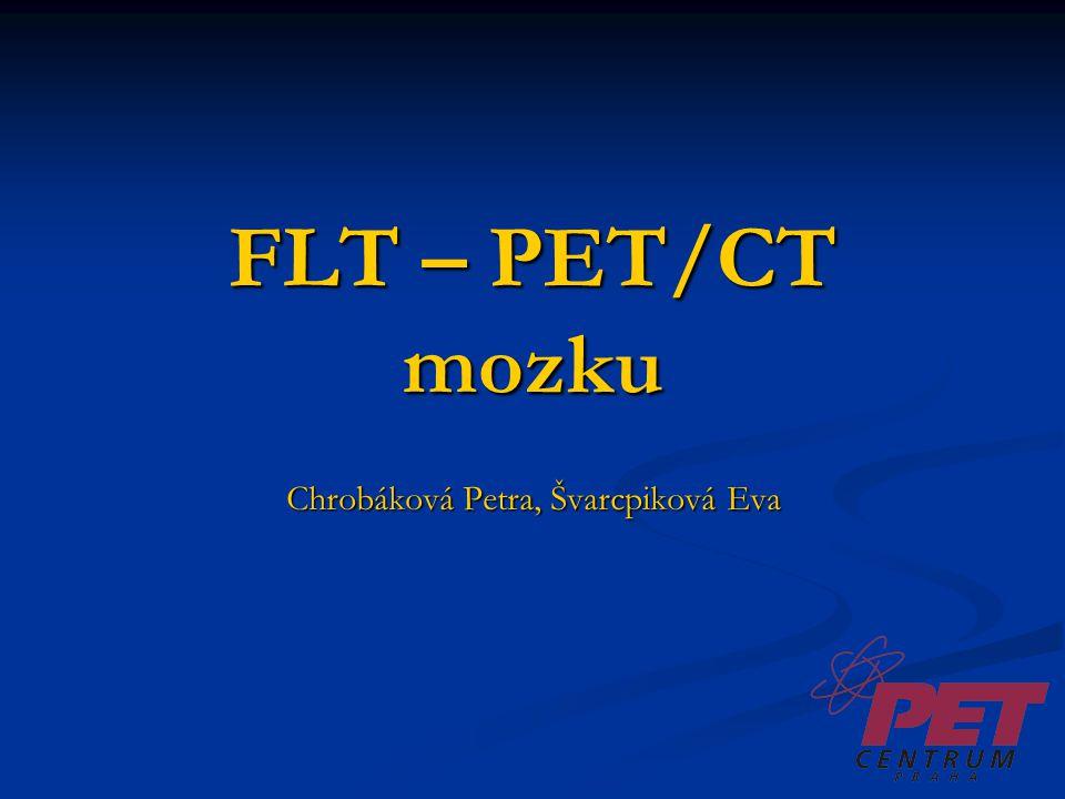 FLT – PET/CT mozku Chrobáková Petra, Švarcpiková Eva