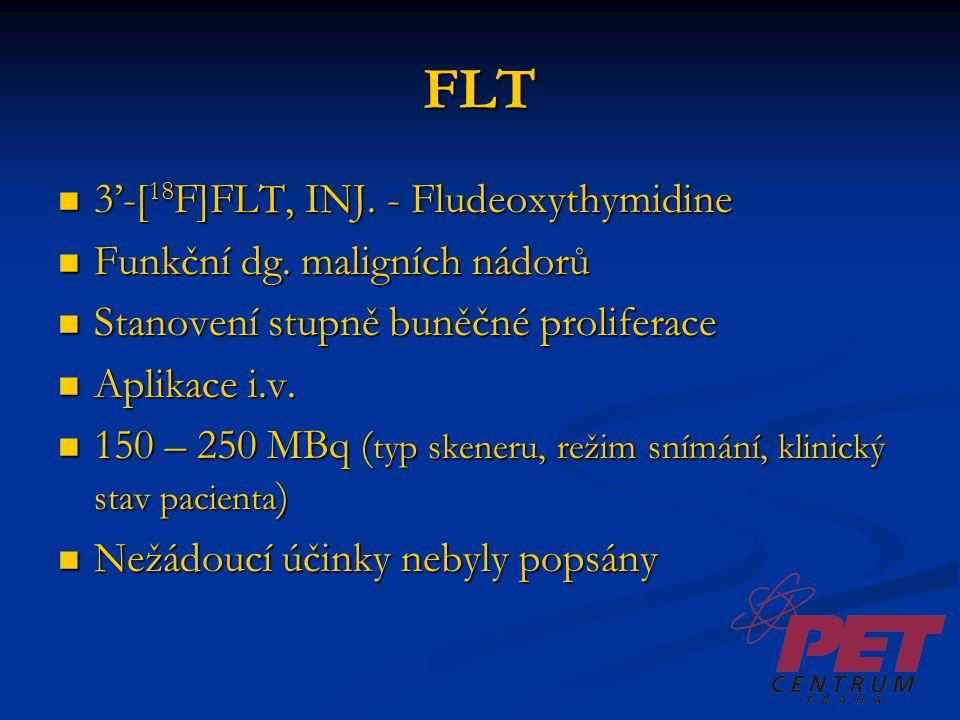 FLT 3'-[ 18 F]FLT, INJ. - Fludeoxythymidine 3'-[ 18 F]FLT, INJ. - Fludeoxythymidine Funkční dg. maligních nádorů Funkční dg. maligních nádorů Stanoven