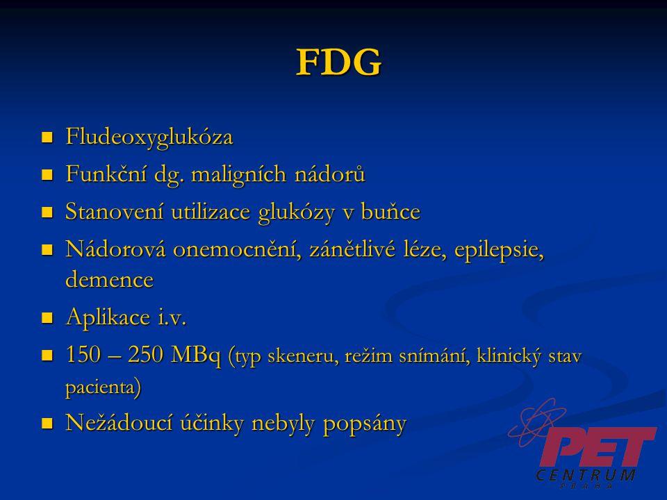 FDG FDG Fludeoxyglukóza Fludeoxyglukóza Funkční dg. maligních nádorů Funkční dg. maligních nádorů Stanovení utilizace glukózy v buňce Stanovení utiliz