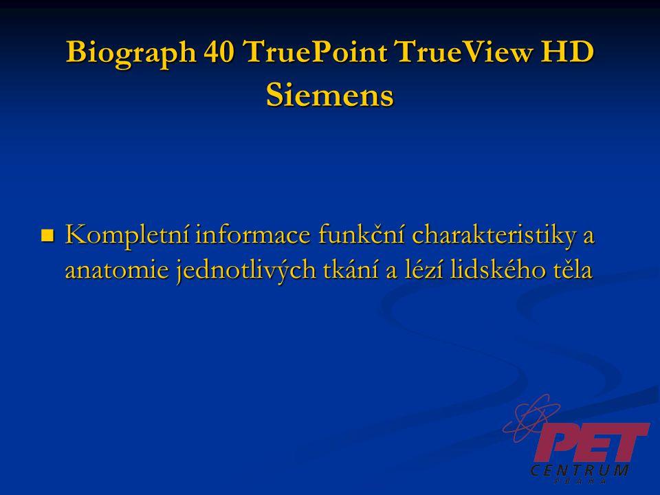 Biograph 40 TruePoint TrueView HD Siemens Kompletní informace funkční charakteristiky a anatomie jednotlivých tkání a lézí lidského těla Kompletní inf