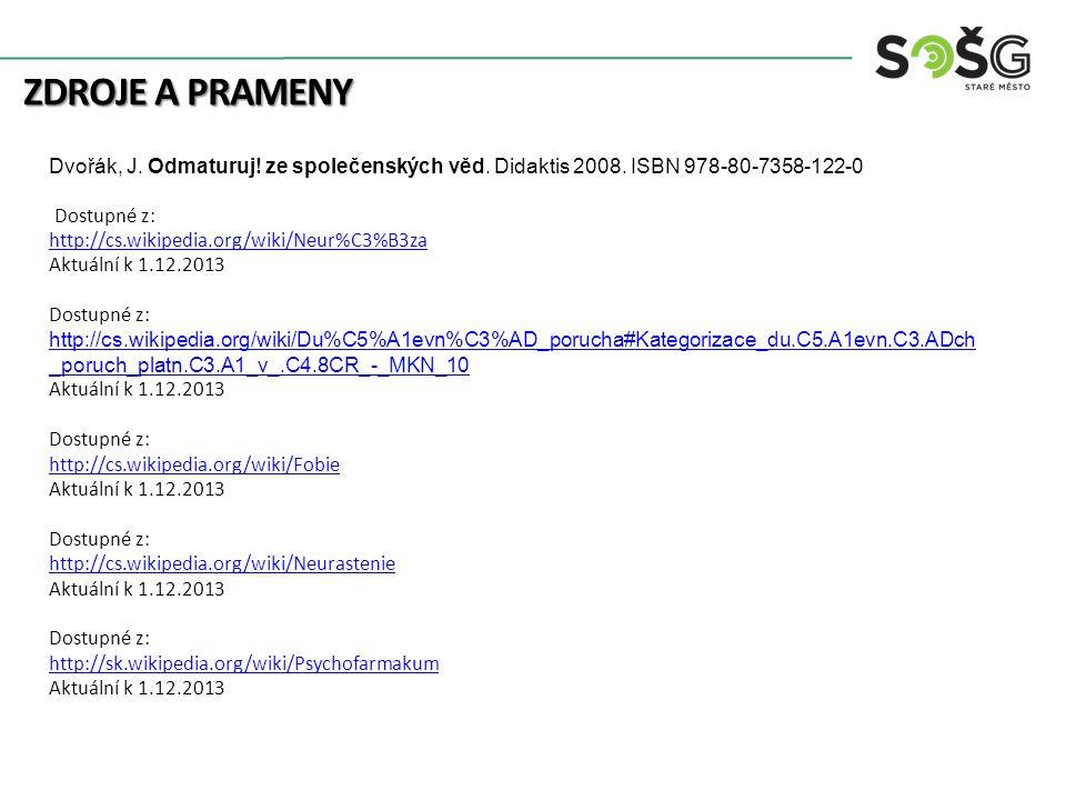 ZDROJE A PRAMENY Dvořák, J. Odmaturuj! ze společenských věd. Didaktis 2008. ISBN 978-80-7358-122-0 Dostupné z: http://cs.wikipedia.org/wiki/Neur%C3%B3