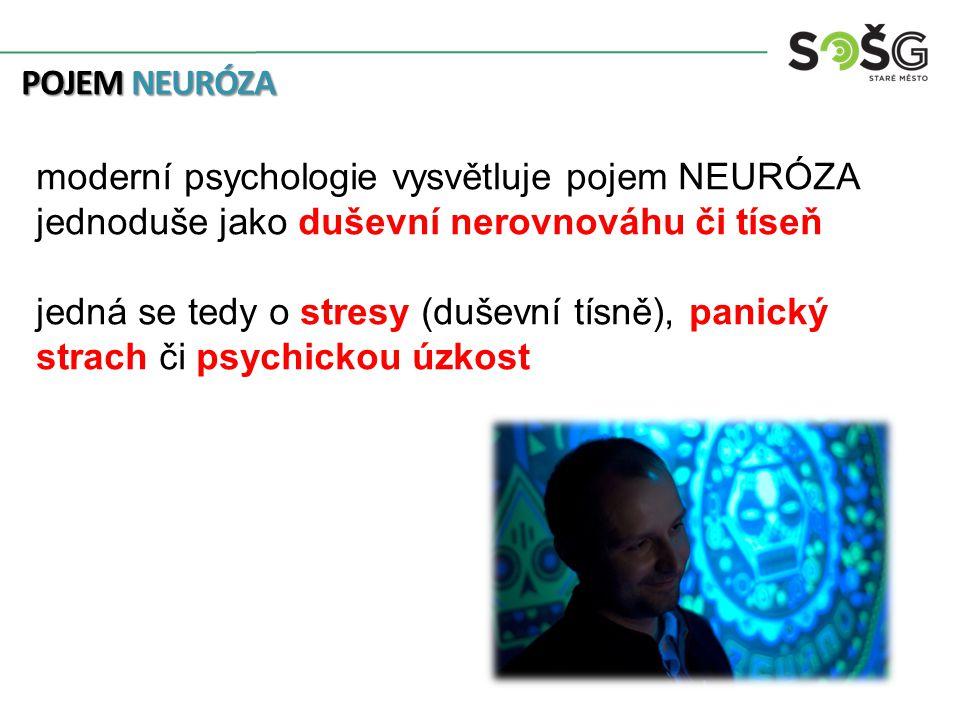 POJEM NEURÓZA moderní psychologie vysvětluje pojem NEURÓZA jednoduše jako duševní nerovnováhu či tíseň jedná se tedy o stresy (duševní tísně), panický strach či psychickou úzkost