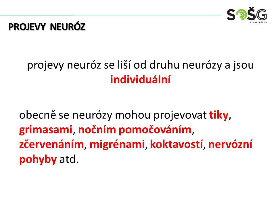 PROJEVY NEURÓZ PROJEVY NEURÓZ projevy neuróz se liší od druhu neurózy a jsou individuální obecně se neurózy mohou projevovat tiky, grimasami, nočním pomočováním, zčervenáním, migrénami, koktavostí, nervózní pohyby atd.