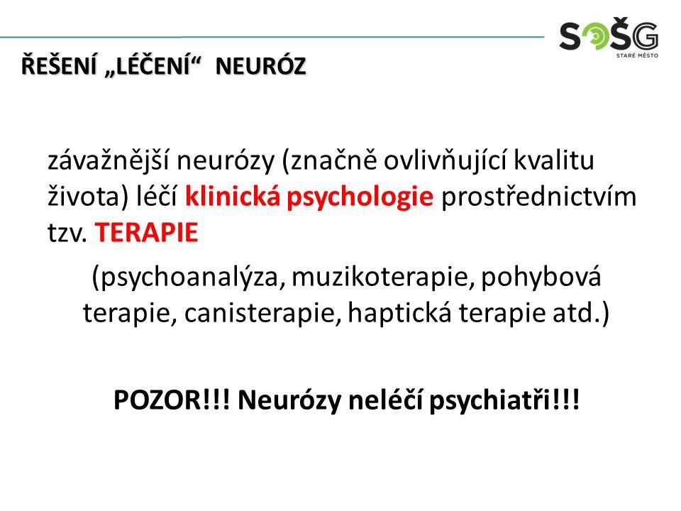 """ŘEŠENÍ """"LÉČENÍ NEURÓZ ŘEŠENÍ """"LÉČENÍ NEURÓZ závažnější neurózy (značně ovlivňující kvalitu života) léčí klinická psychologie prostřednictvím tzv."""