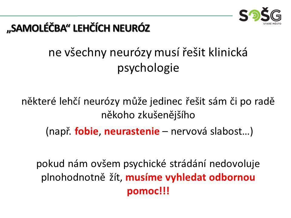 """""""SAMOLÉČBA"""" LEHČÍCH NEURÓZ ne všechny neurózy musí řešit klinická psychologie některé lehčí neurózy může jedinec řešit sám či po radě někoho zkušenějš"""
