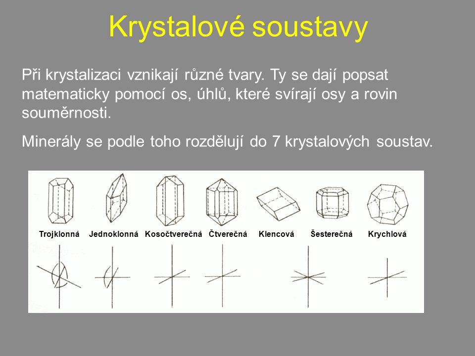 Krystalové soustavy Při krystalizaci vznikají různé tvary. Ty se dají popsat matematicky pomocí os, úhlů, které svírají osy a rovin souměrnosti. Miner