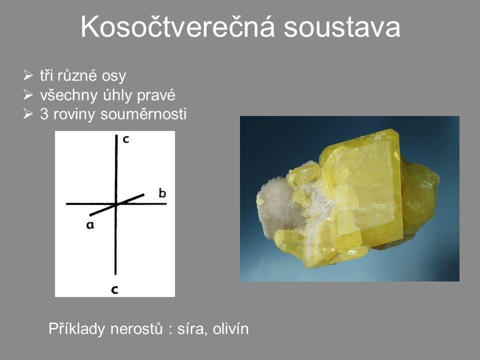 Kosočtverečná soustava  tři různé osy  všechny úhly pravé  3 roviny souměrnosti Příklady nerostů : síra, olivín
