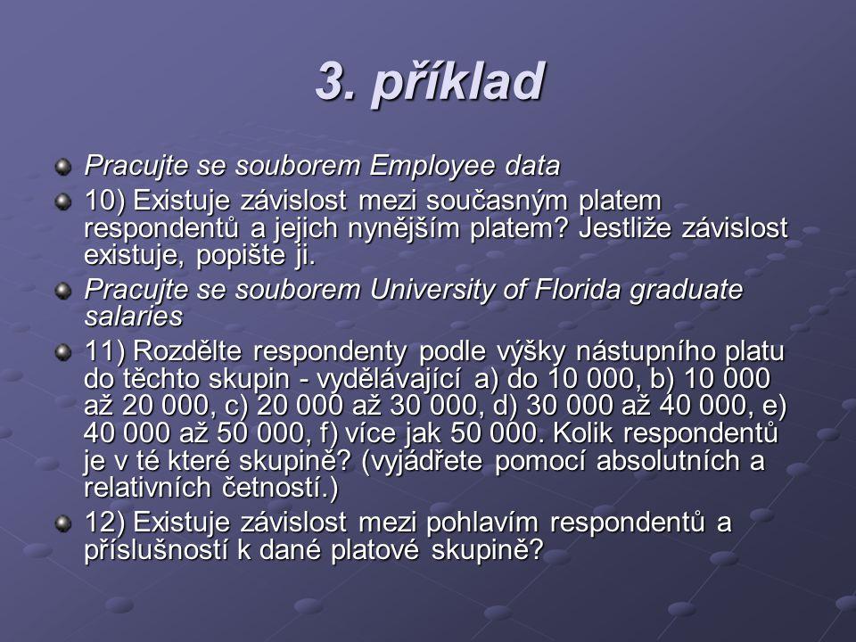 3. příklad Pracujte se souborem Employee data 10) Existuje závislost mezi současným platem respondentů a jejich nynějším platem? Jestliže závislost ex