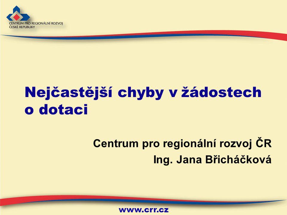 www.crr.cz Nejčastější chyby v žádostech o dotaci Centrum pro regionální rozvoj ČR Ing.