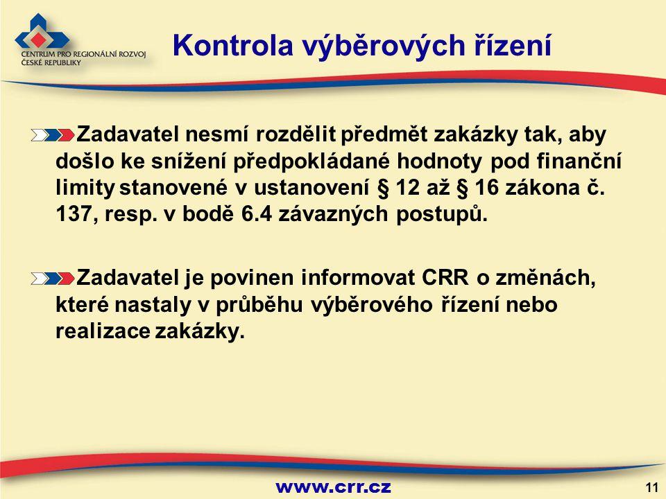www.crr.cz 11 Kontrola výběrových řízení Zadavatel nesmí rozdělit předmět zakázky tak, aby došlo ke snížení předpokládané hodnoty pod finanční limity stanovené v ustanovení § 12 až § 16 zákona č.