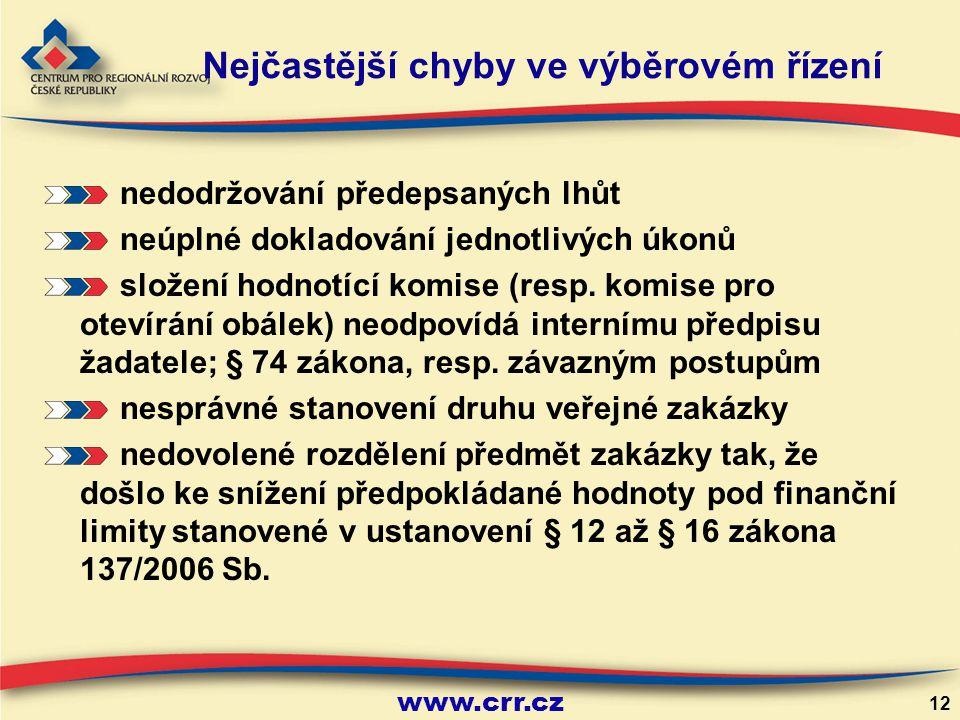 www.crr.cz 12 Nejčastější chyby ve výběrovém řízení nedodržování předepsaných lhůt neúplné dokladování jednotlivých úkonů složení hodnotící komise (resp.