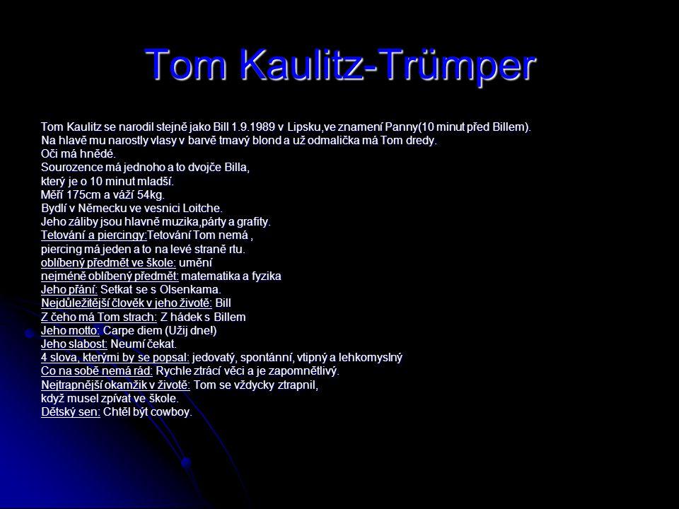 Tom Kaulitz-Trümper Tom Kaulitz se narodil stejně jako Bill 1.9.1989 v Lipsku,ve znamení Panny(10 minut před Billem).