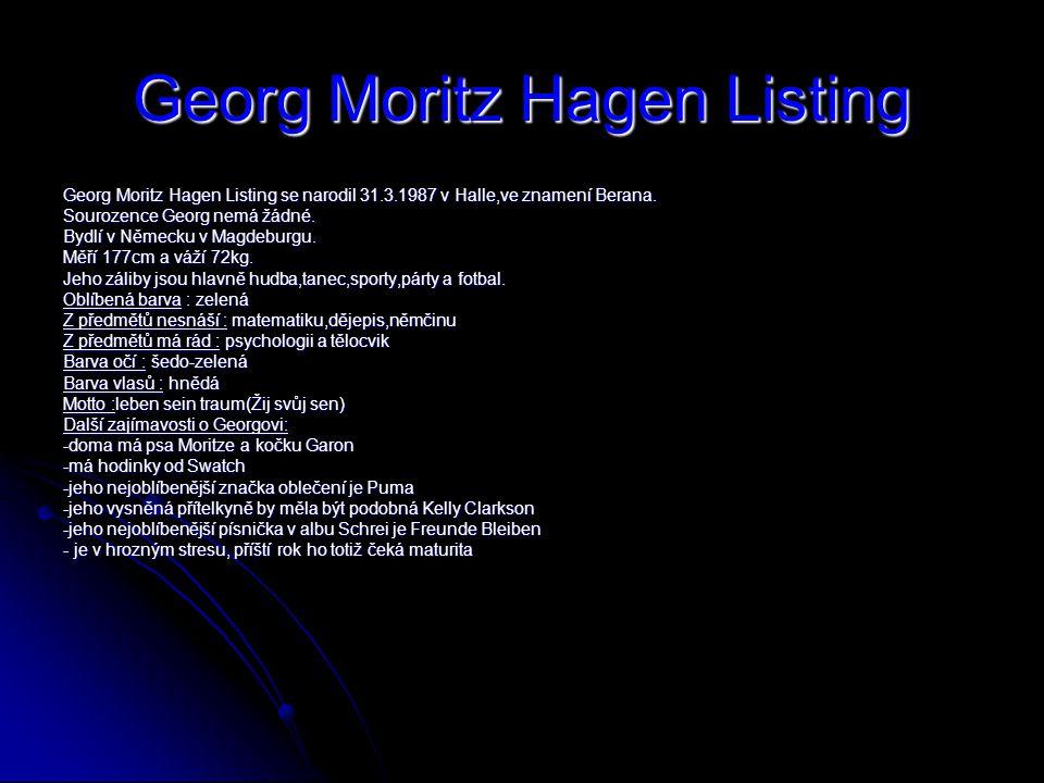 Georg Moritz Hagen Listing Georg Moritz Hagen Listing se narodil 31.3.1987 v Halle,ve znamení Berana.