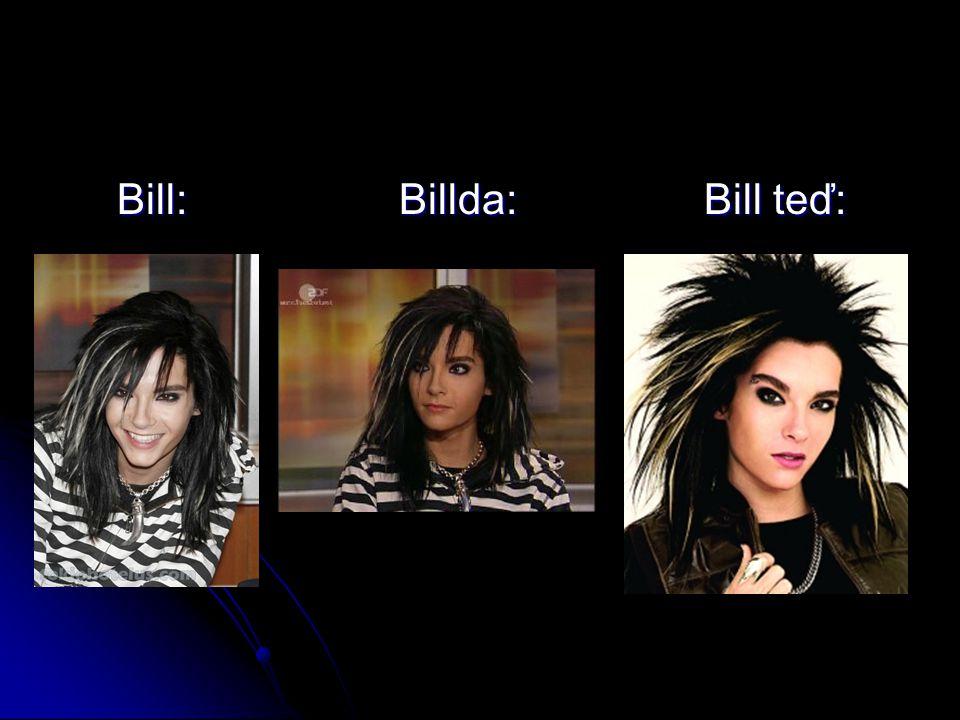 Bill: Billda: Bill teď: Bill: Billda: Bill teď: