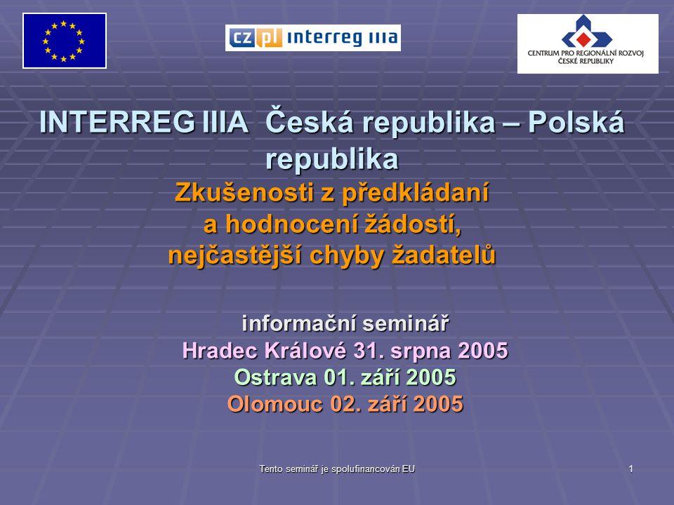 Tento seminář je spolufinancován EU 1 INTERREG IIIA Česká republika – Polská republika Zkušenosti z předkládaní a hodnocení žádostí, nejčastější chyby žadatelů informační seminář Hradec Králové 31.