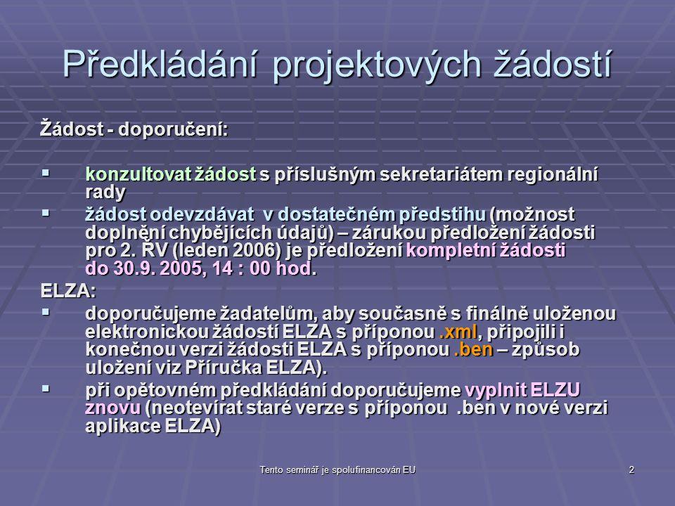 Tento seminář je spolufinancován EU2 Předkládání projektových žádostí Žádost - doporučení:  konzultovat žádost s příslušným sekretariátem regionální