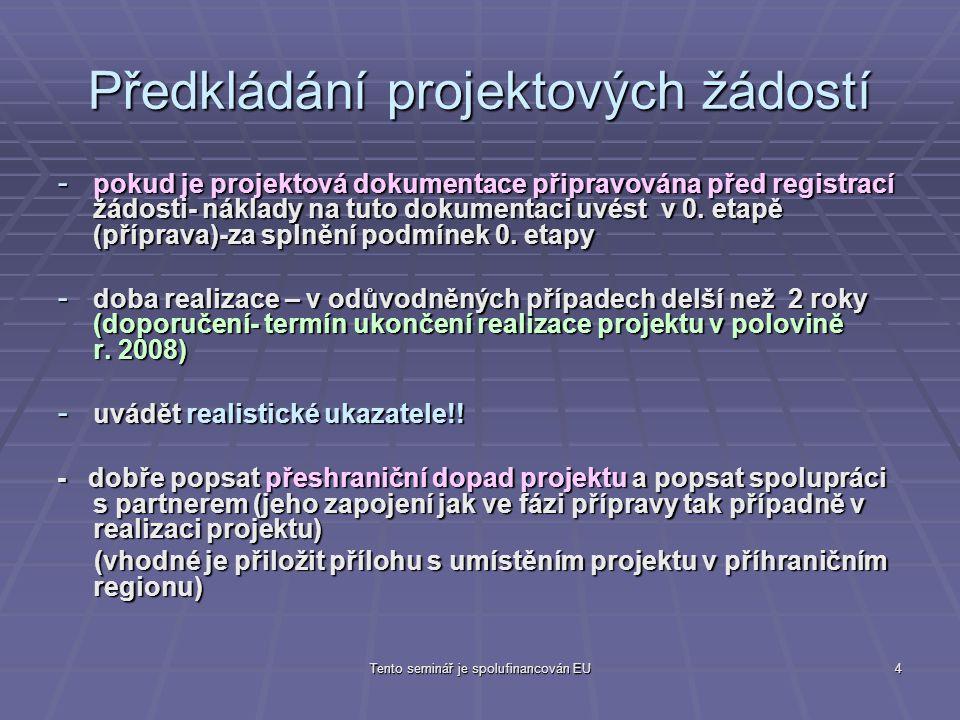 Tento seminář je spolufinancován EU5 Předkládání projektových žádostí - uvádět přesný kontakt na kontaktní osobu (telefon, email, fax) - u polského partnera – název vyplňovat bez diakritiky, v polštině - audit není uznatelný výdaj - pozor na režijní výdaje – složité dokládání při vyúčtování - hlídat soulad údajů v podrobné specifikaci rozpočtových položek (příloha) s údaji v žádosti ELZA – záložka Rozpočet projektu - zkontrolovat před odevzdáním žádosti - položka č.
