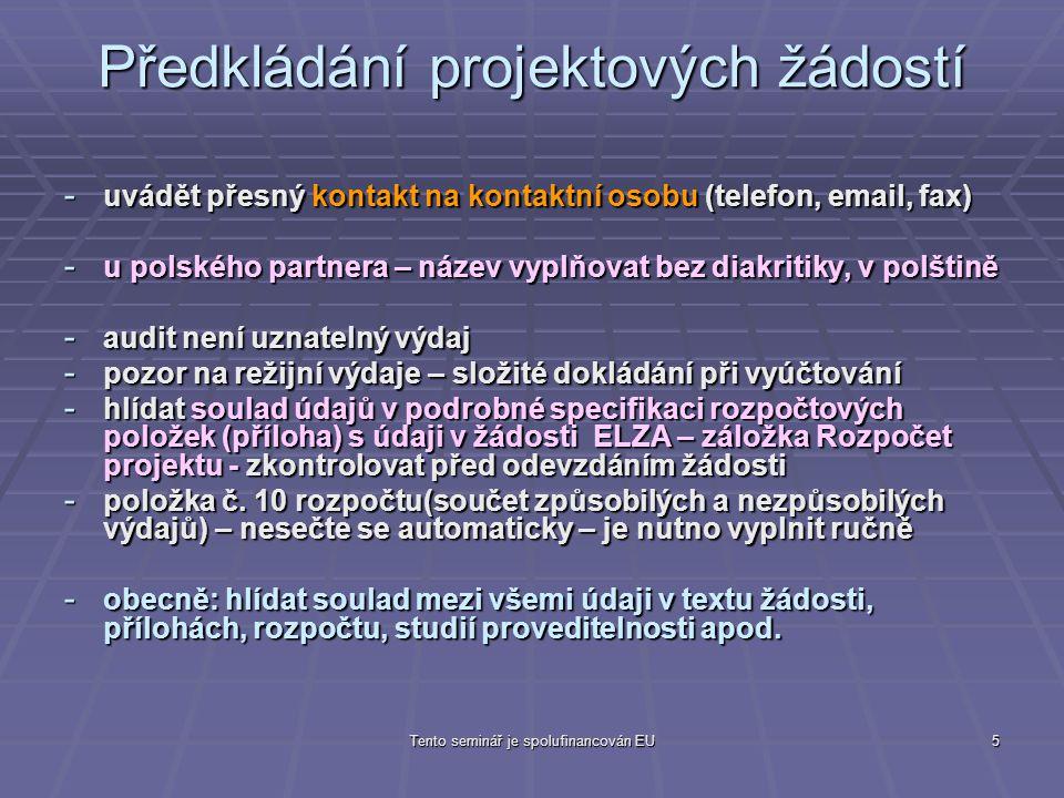 Tento seminář je spolufinancován EU5 Předkládání projektových žádostí - uvádět přesný kontakt na kontaktní osobu (telefon, email, fax) - u polského pa