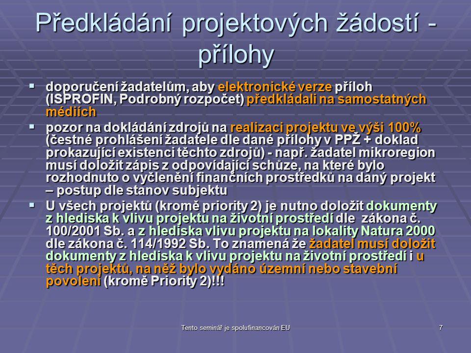 Tento seminář je spolufinancován EU7 Předkládání projektových žádostí - přílohy  doporučení žadatelům, aby elektronické verze příloh (ISPROFIN, Podro
